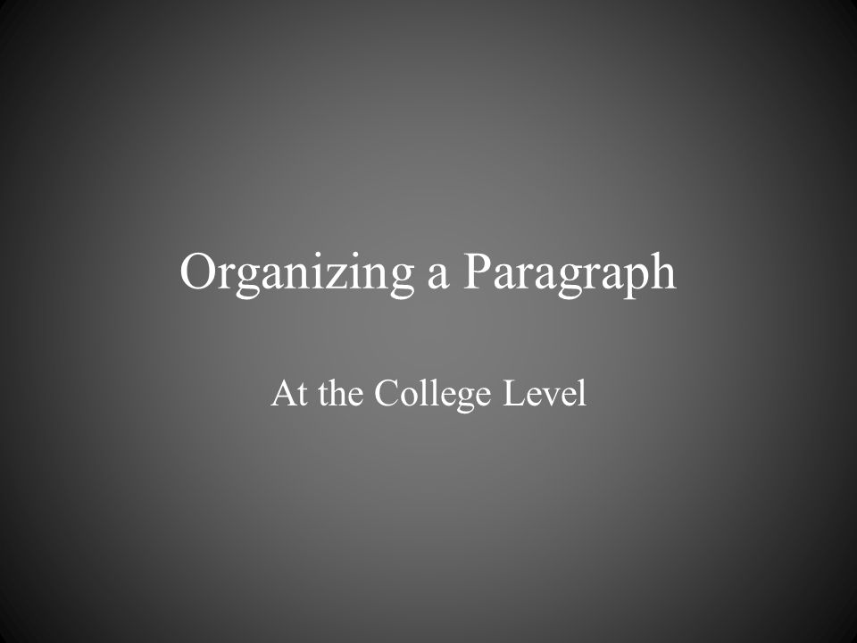 Organizing a Paragraph At the College Level