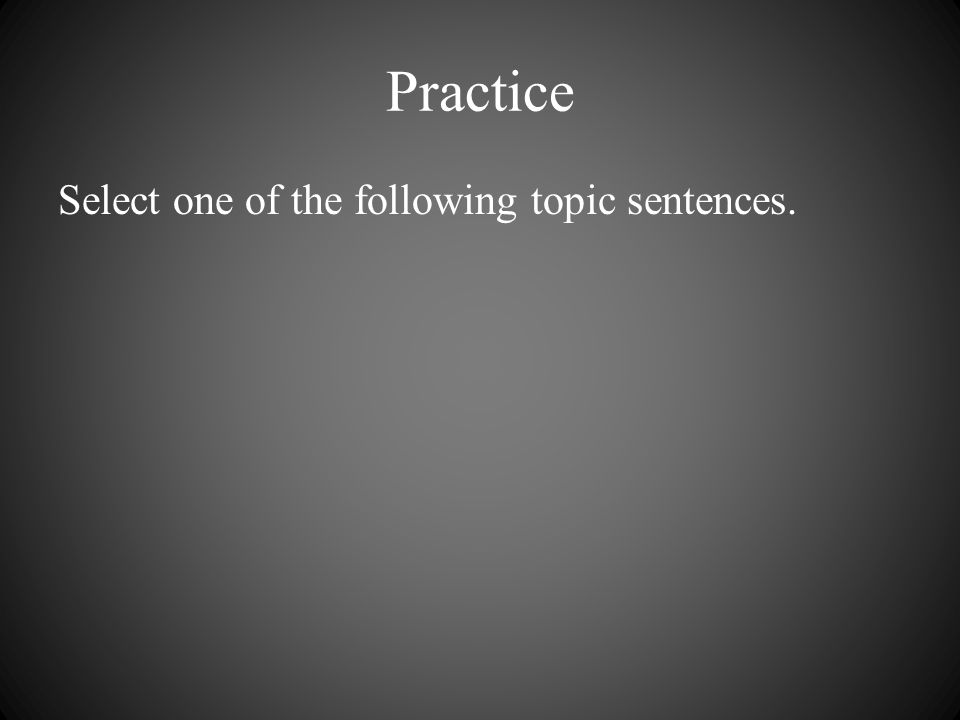 Select one of the following topic sentences.