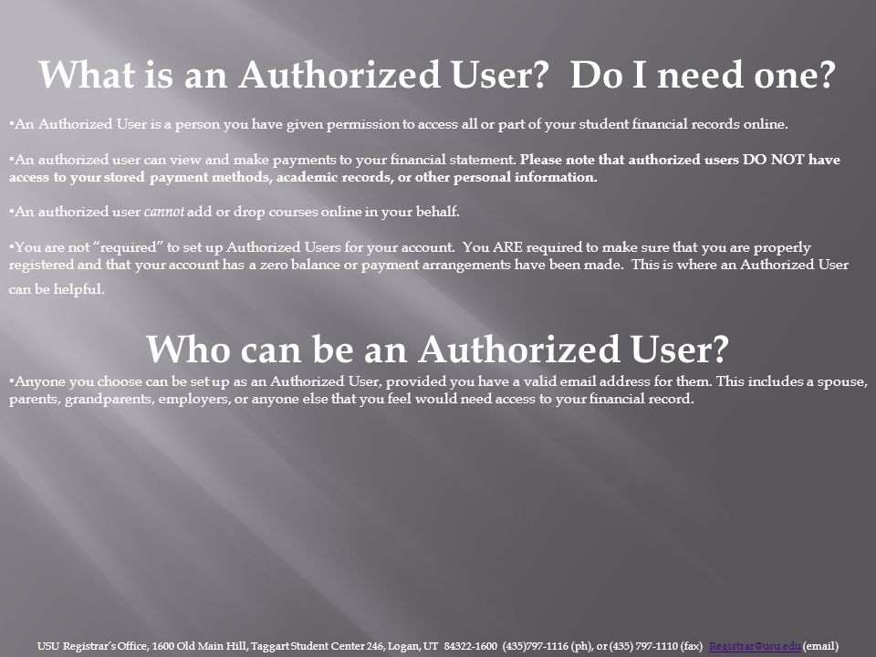 What is an Authorized User? Do I need one? An Authorized User is a person you have given permission to access all or part of your student financial re