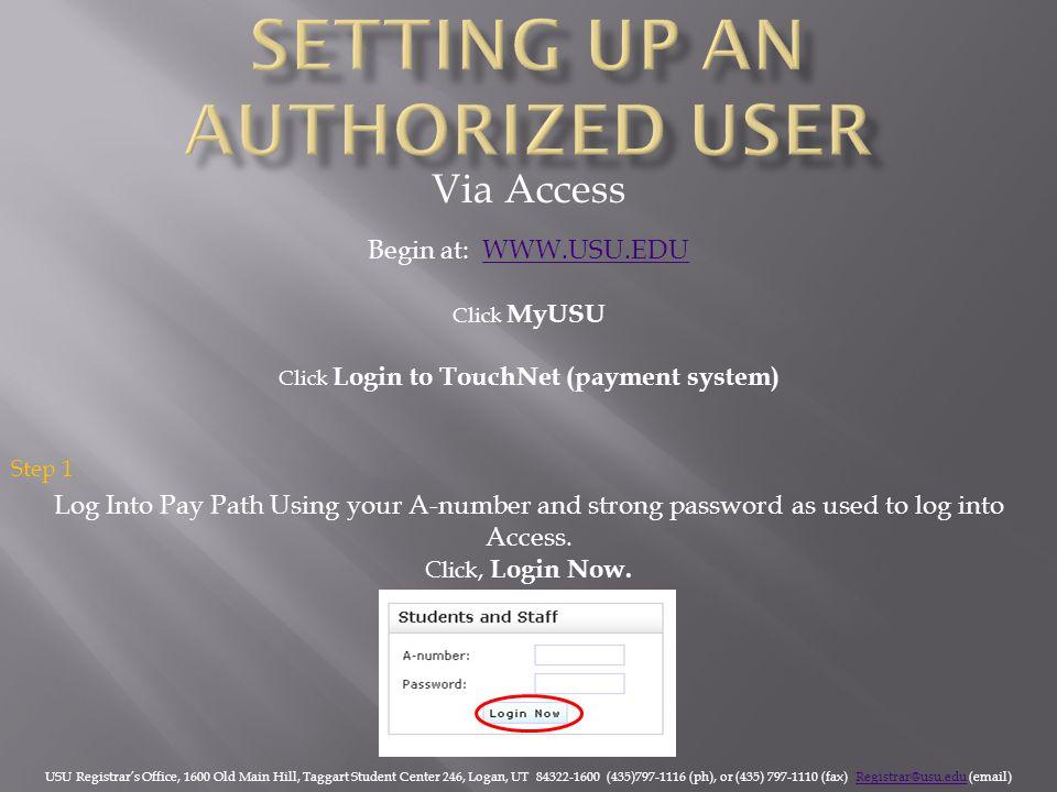 Via Access Begin at: WWW.USU.EDUWWW.USU.EDU Click MyUSU Click Login to TouchNet (payment system) USU Registrar's Office, 1600 Old Main Hill, Taggart S