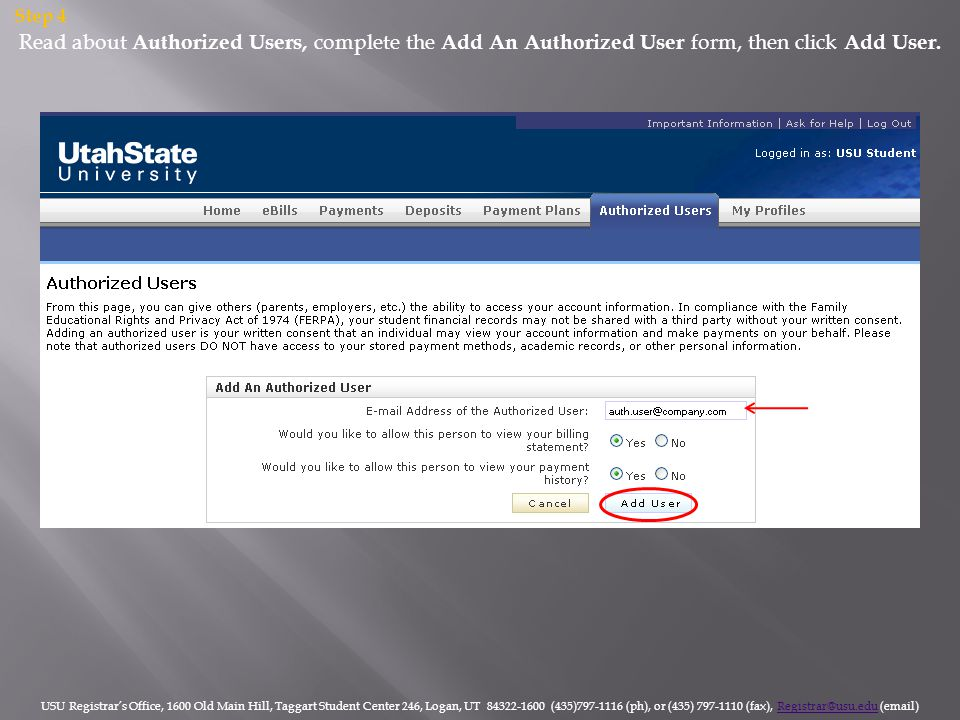 Read about Authorized Users, complete the Add An Authorized User form, then click Add User. Step 4 USU Registrar's Office, 1600 Old Main Hill, Taggart