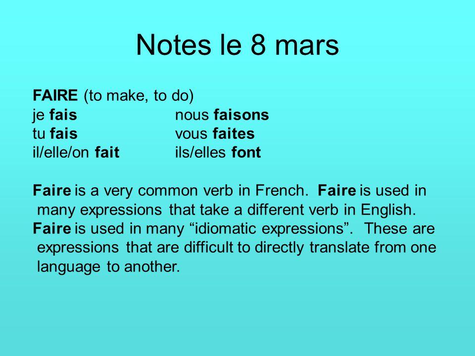 Notes le 8 mars FAIRE (to make, to do) je faisnous faisons tu faisvous faites il/elle/on faitils/elles font Faire is a very common verb in French.
