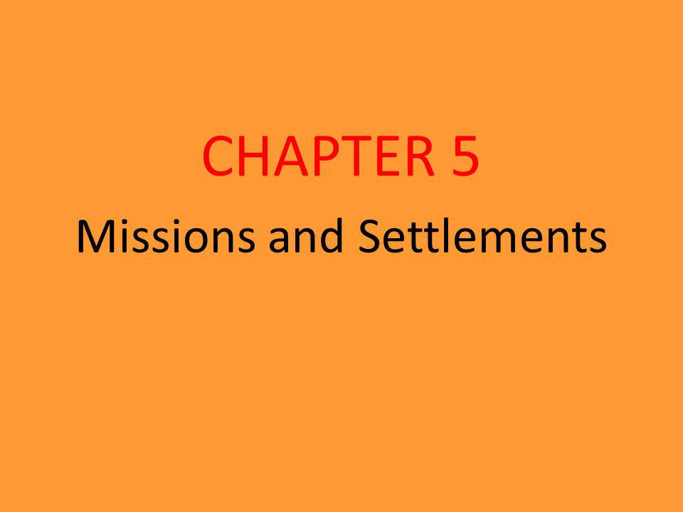 Missions and Settlements CHAPTER 5