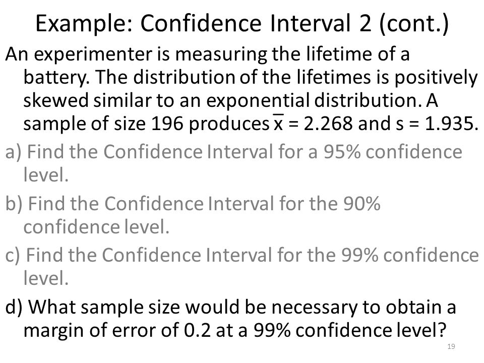 Example: Confidence Interval 2 (cont.) An experimenter is measuring the lifetime of a battery.