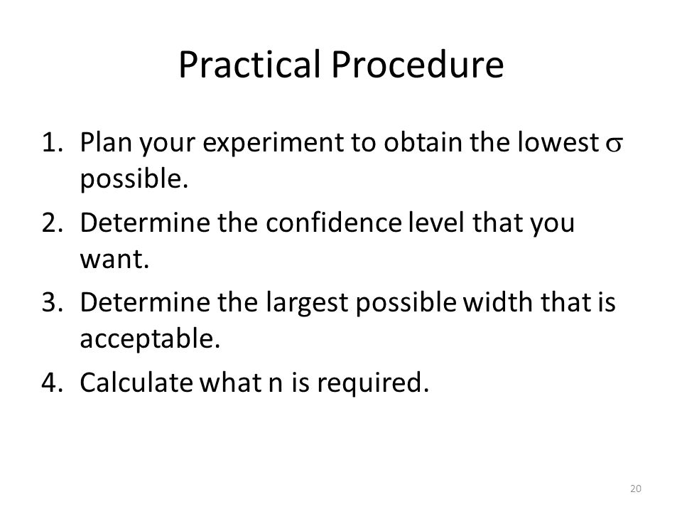 Practical Procedure 1.Plan your experiment to obtain the lowest  possible.
