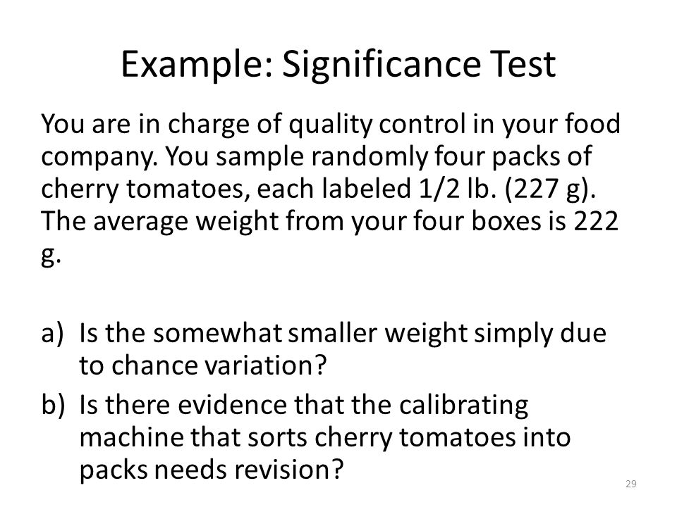 Example: Significance Test You are in charge of quality control in your food company.