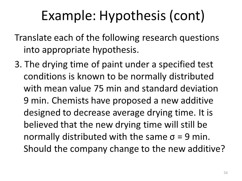 Example: Hypothesis (cont) Translate each of the following research questions into appropriate hypothesis.