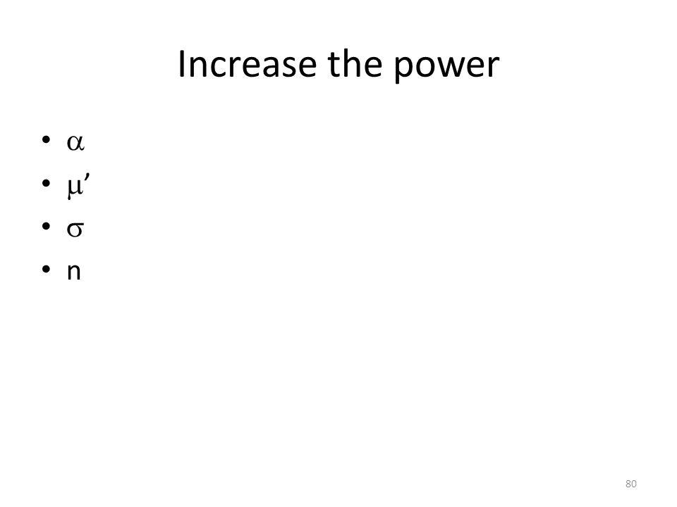 Increase the power   '  n 80
