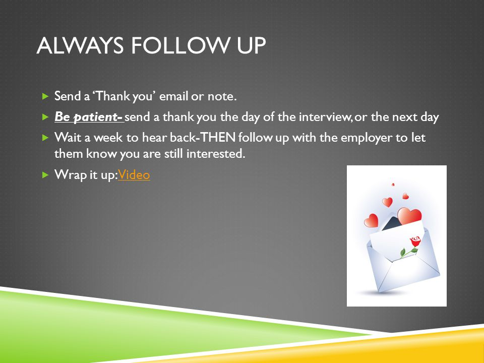 ALWAYS FOLLOW UP  Send a 'Thank you' email or note.