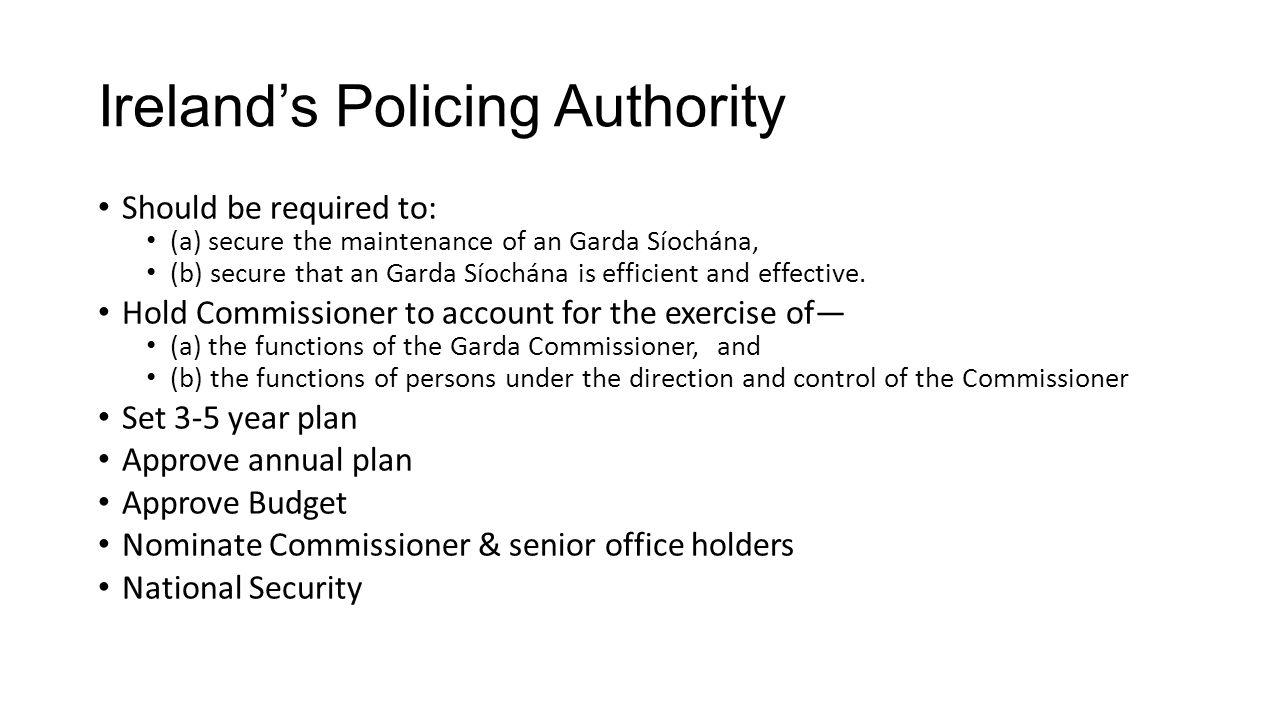 Ireland's Policing Authority Should be required to: (a) secure the maintenance of an Garda Síochána, (b) secure that an Garda Síochána is efficient and effective.