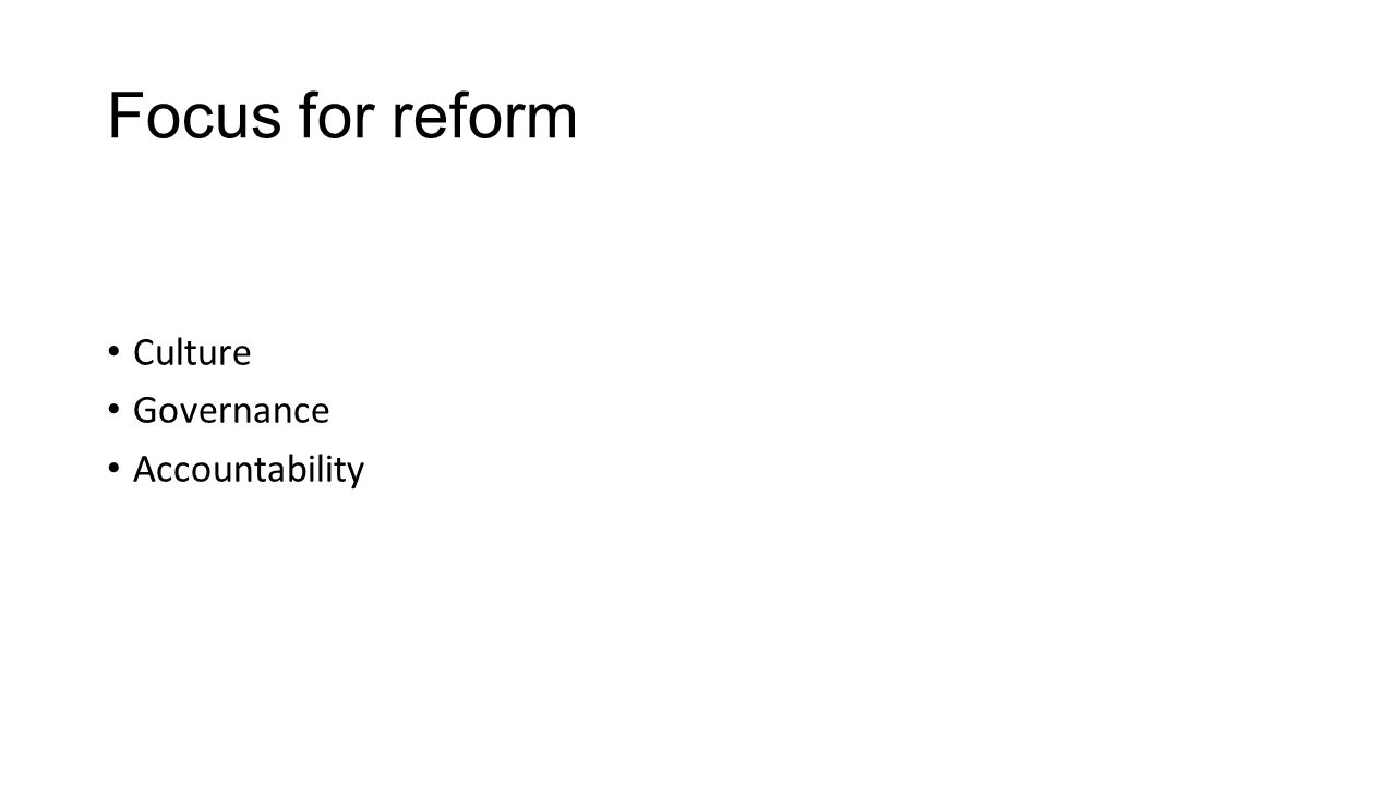 Focus for reform Culture Governance Accountability