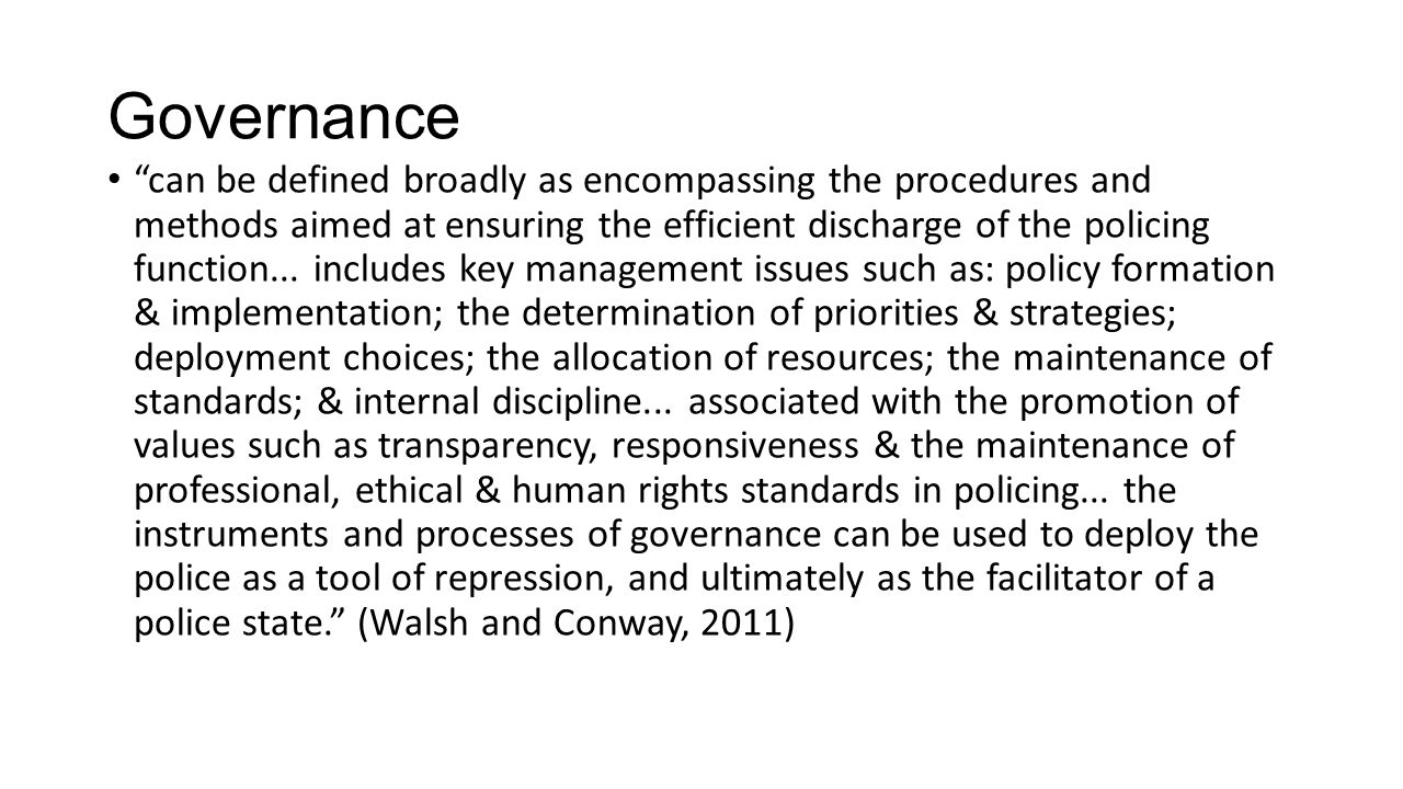 Accountability all procedures and methods which can be deployed to render an individual police officer, and the police authority as whole, answerable to another person or body whether that person or body is located inside or outside the police force in question. (Walsh & Conway, 2011)
