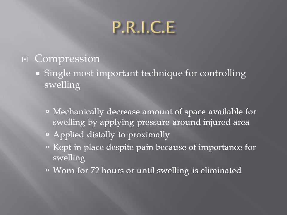  Compression  Single most important technique for controlling swelling  Mechanically decrease amount of space available for swelling by applying pr
