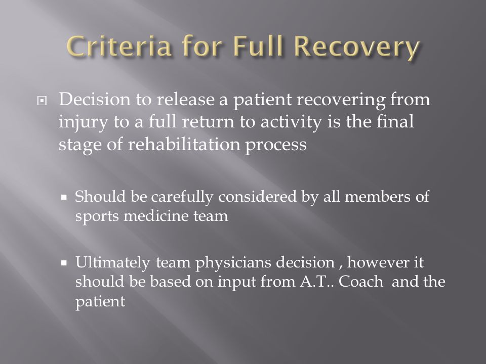  Decision to release a patient recovering from injury to a full return to activity is the final stage of rehabilitation process  Should be carefully