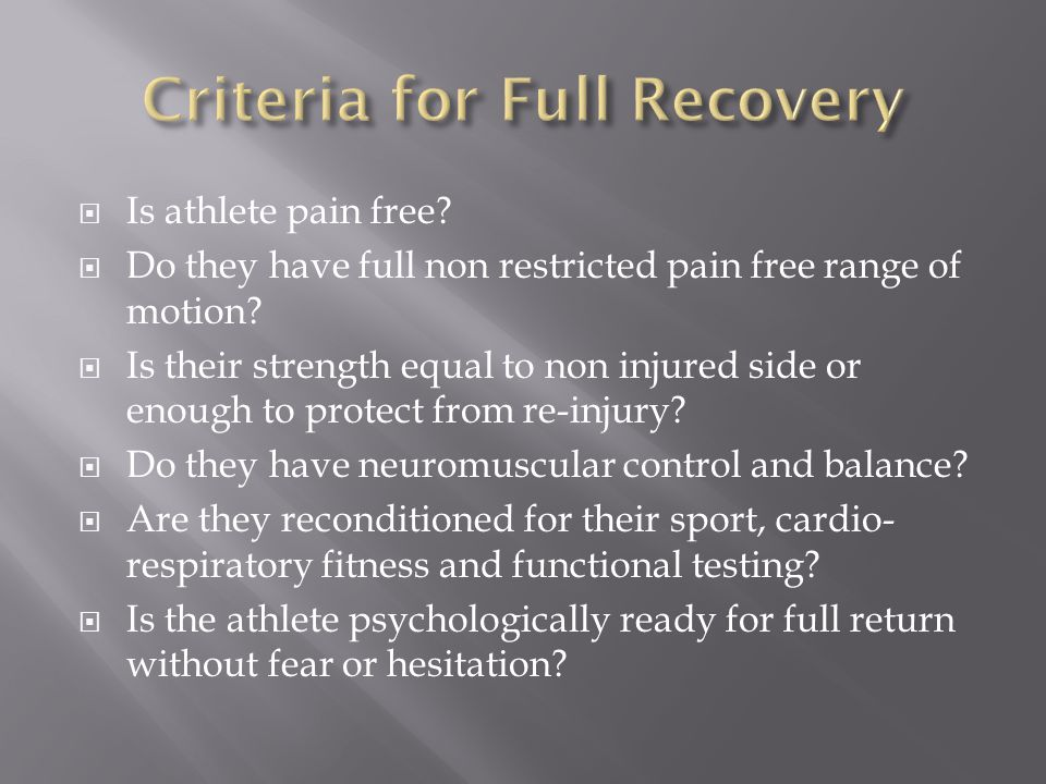  Is athlete pain free?  Do they have full non restricted pain free range of motion?  Is their strength equal to non injured side or enough to prote