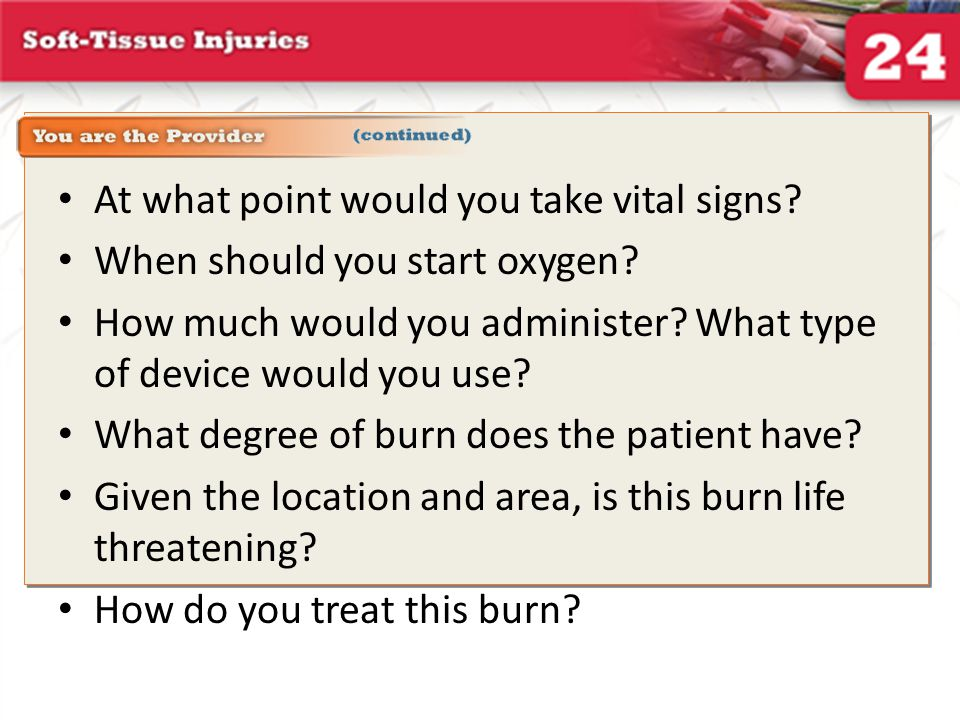 Emergency Care for Burns (2 of 3) Provide high-flow oxygen.
