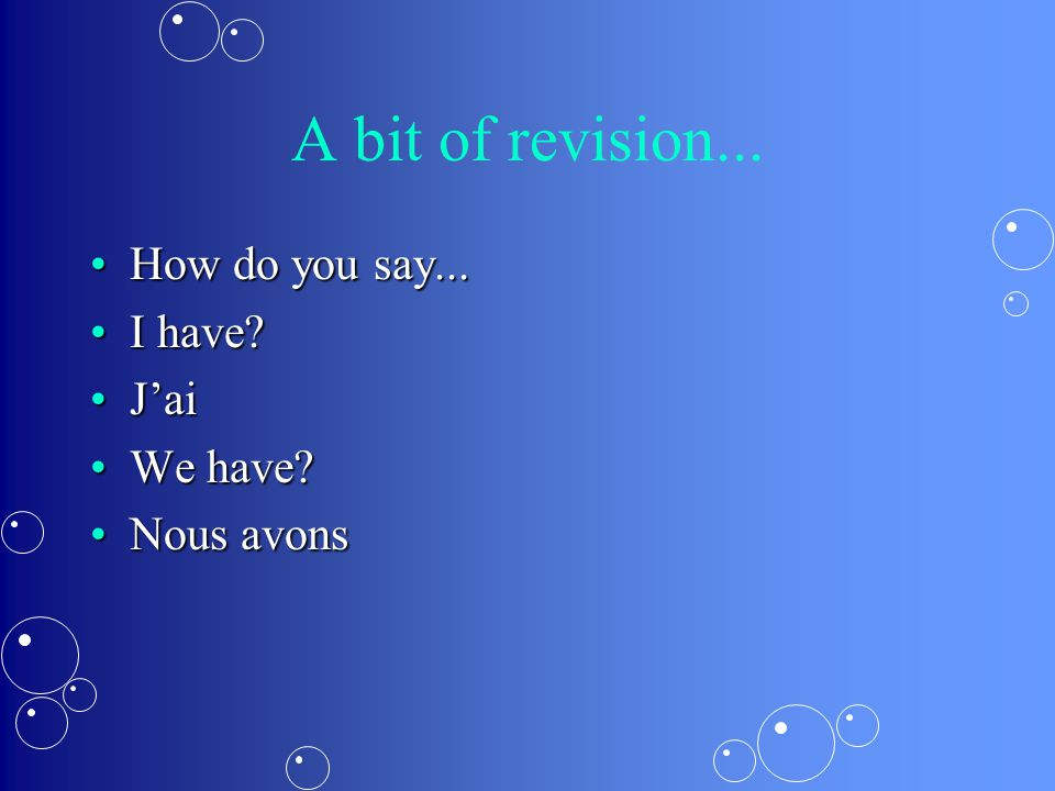 A bit of revision... How do you say...How do you say... I have?I have? J'aiJ'ai We have?We have? Nous avonsNous avons