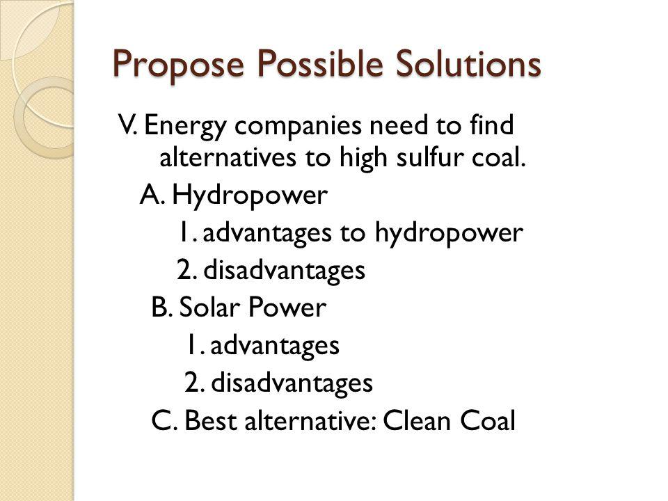 Propose Possible Solutions V. Energy companies need to find alternatives to high sulfur coal.