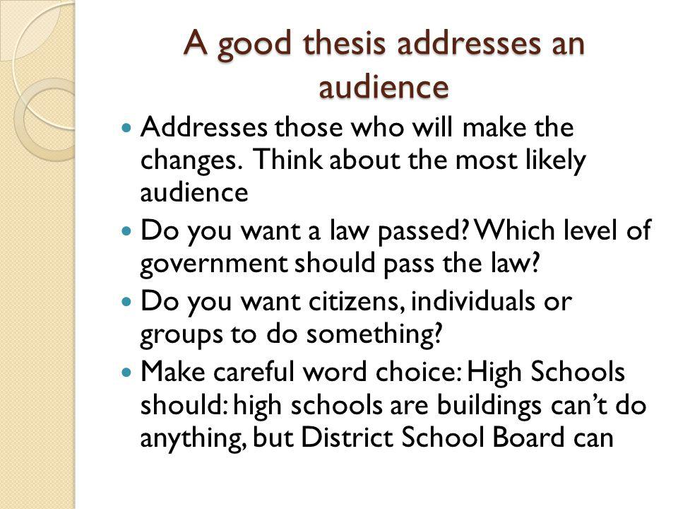 A good thesis addresses an audience Addresses those who will make the changes.