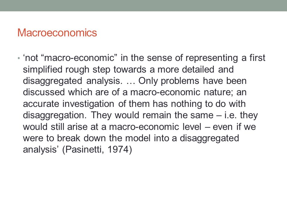 "Macroeconomics 'not ""macro-economic"" in the sense of representing a first simplified rough step towards a more detailed and disaggregated analysis. …"