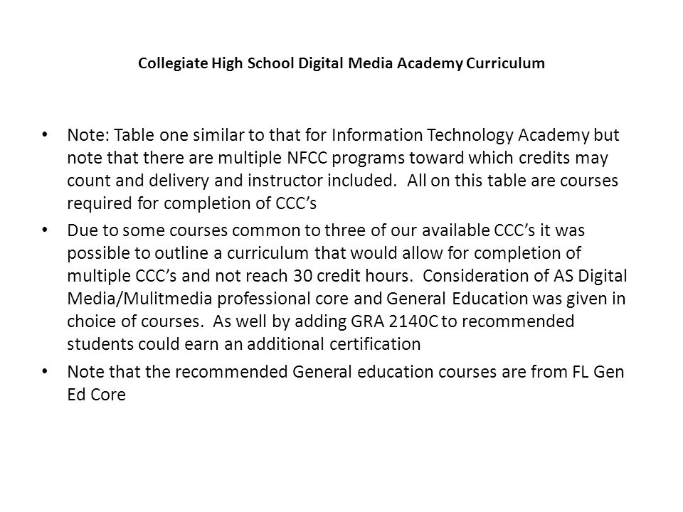 Collegiate High School Digital Media Academy Curriculum Note: Table one similar to that for Information Technology Academy but note that there are multiple NFCC programs toward which credits may count and delivery and instructor included.