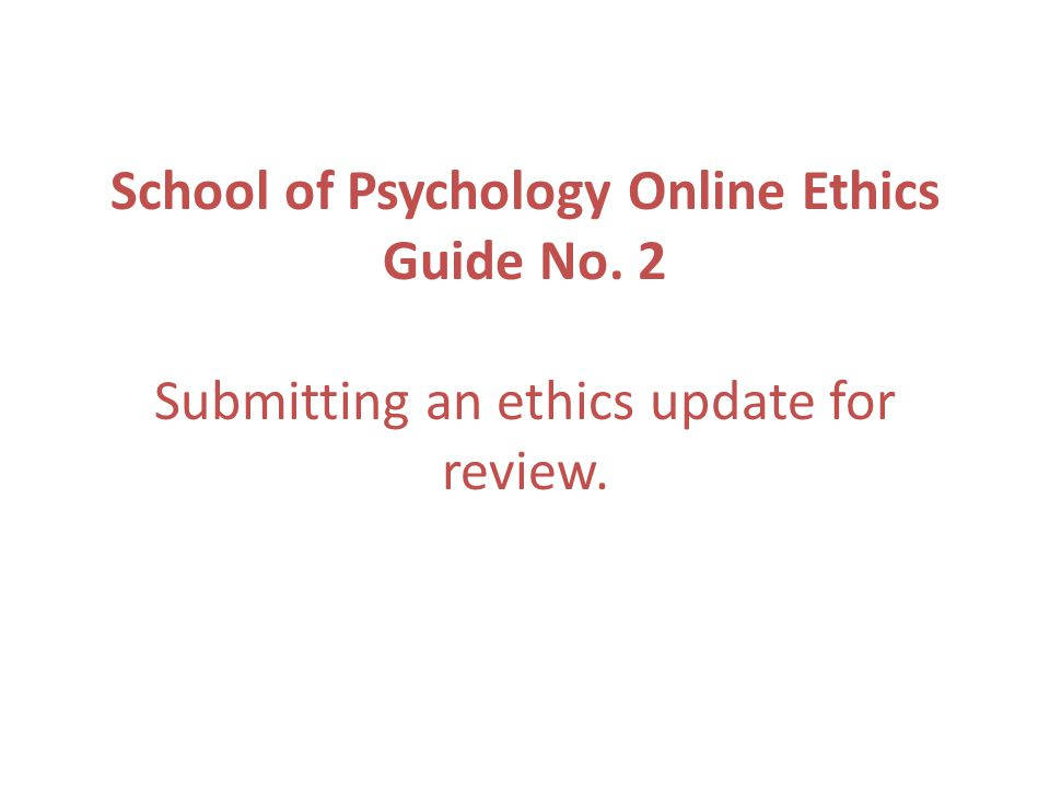 Log-in The easiest way to access the online ethics system is to go to the School web pages, click on the Research tab, then click on Ethics in the left hand panel.