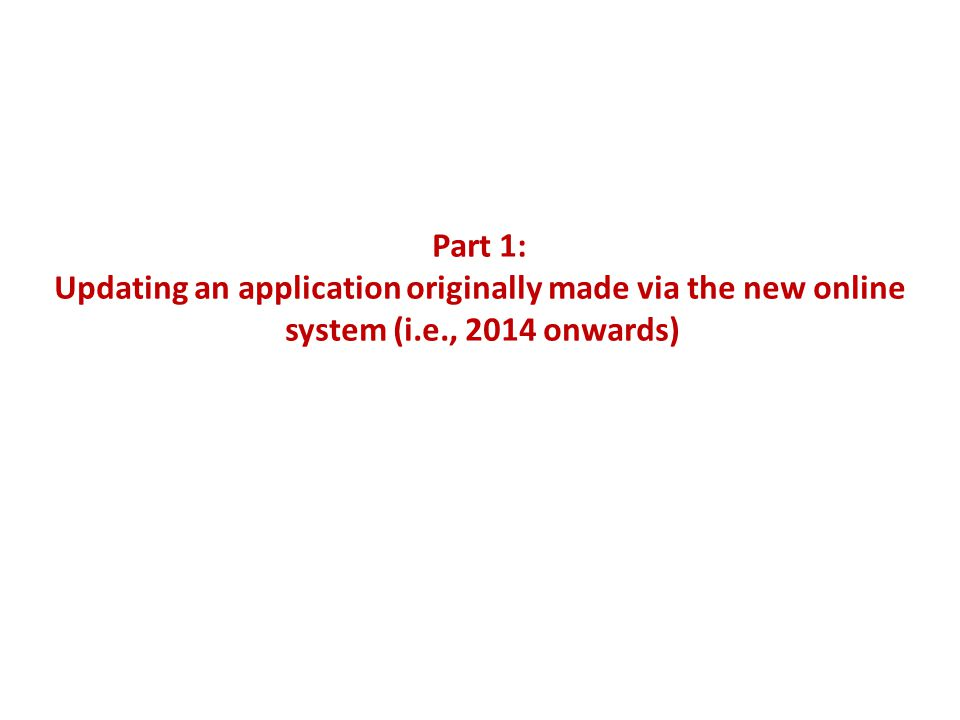 Part 1: Updating an application originally made via the new online system (i.e., 2014 onwards)