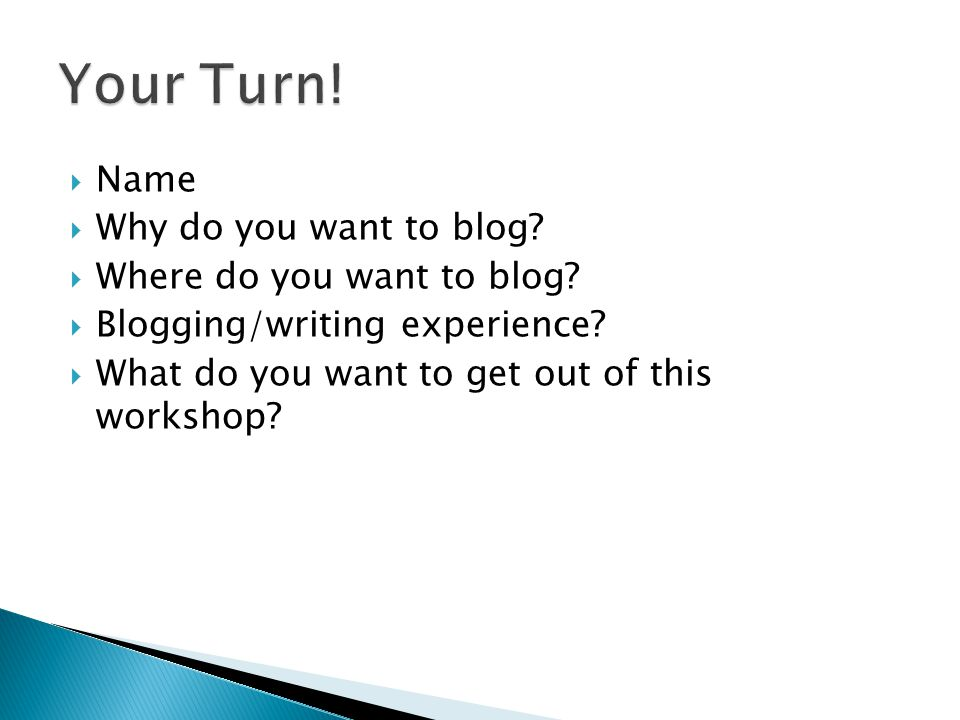  Name  Why do you want to blog.  Where do you want to blog.