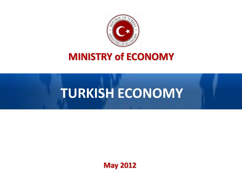 MINISTRY of ECONOMY TURKISH ECONOMY May 2012