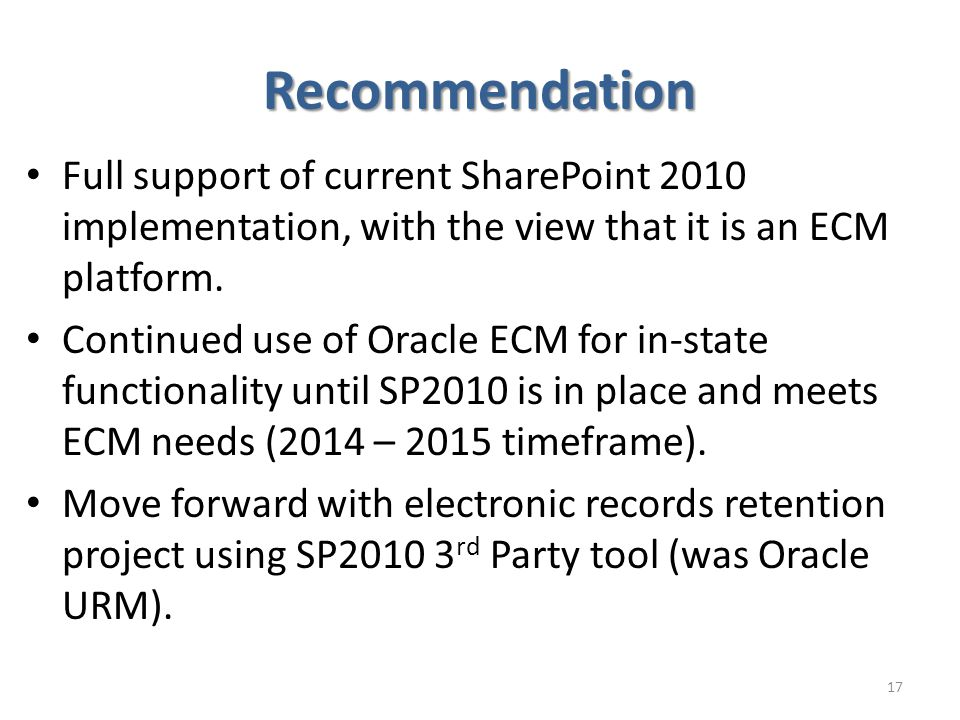 Recommendation Full support of current SharePoint 2010 implementation, with the view that it is an ECM platform.