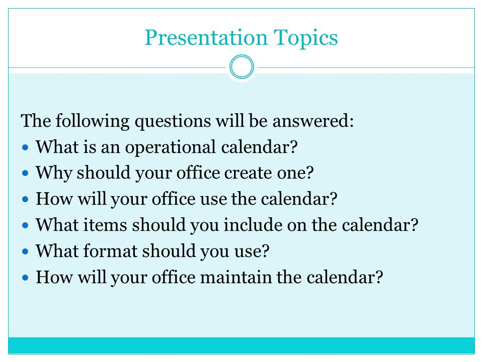 Presentation Topics The following questions will be answered: What is an operational calendar.