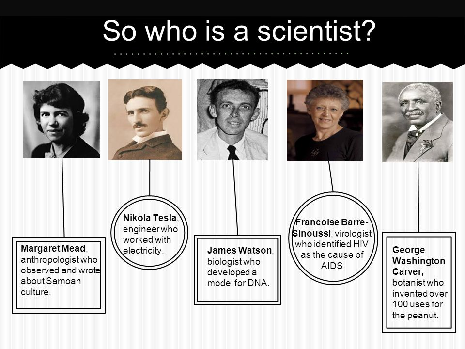 So who is a scientist. Margaret Mead, anthropologist who observed and wrote about Samoan culture.