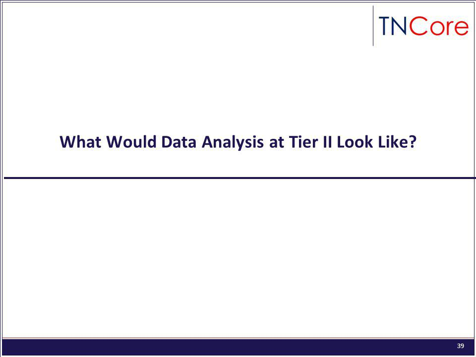39 What Would Data Analysis at Tier II Look Like?