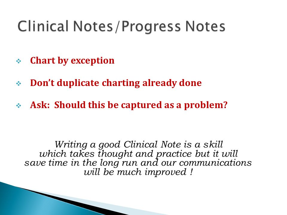  Chart by exception  Don't duplicate charting already done  Ask: Should this be captured as a problem.