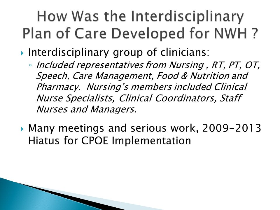  Interdisciplinary group of clinicians: ◦ Included representatives from Nursing, RT, PT, OT, Speech, Care Management, Food & Nutrition and Pharmacy.