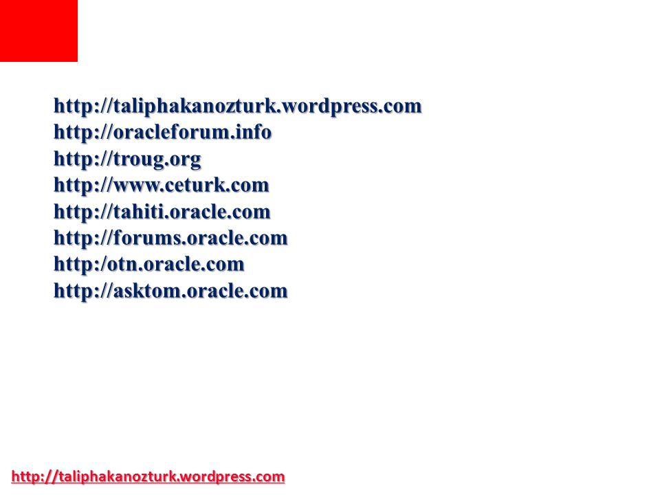 http://taliphakanozturk.wordpress.comhttp://oracleforum.infohttp://troug.orghttp://www.ceturk.comhttp://tahiti.oracle.comhttp://forums.oracle.comhttp:/otn.oracle.comhttp://asktom.oracle.com http://taliphakanozturk.wordpress.com