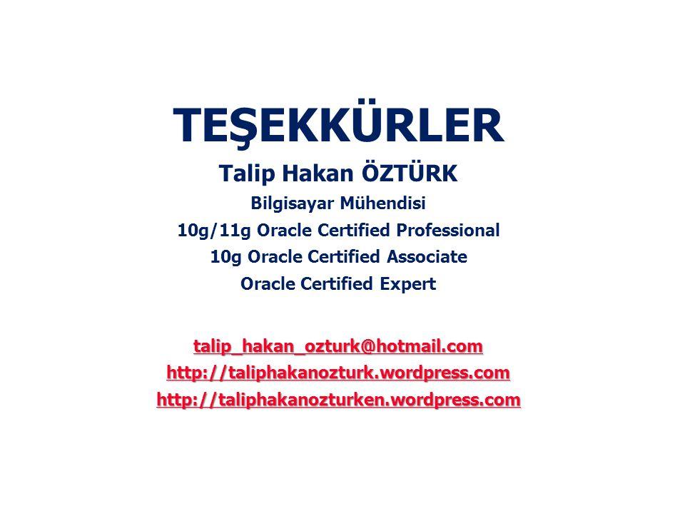 TEŞEKKÜRLER Talip Hakan ÖZTÜRK Bilgisayar Mühendisi 10g/11g Oracle Certified Professional 10g Oracle Certified Associate Oracle Certified Expert talip_hakan_ozturk@hotmail.com http://taliphakanozturk.wordpress.com http://taliphakanozturk.wordpress.com http://taliphakanozturken.wordpress.com http://taliphakanozturken.wordpress.com