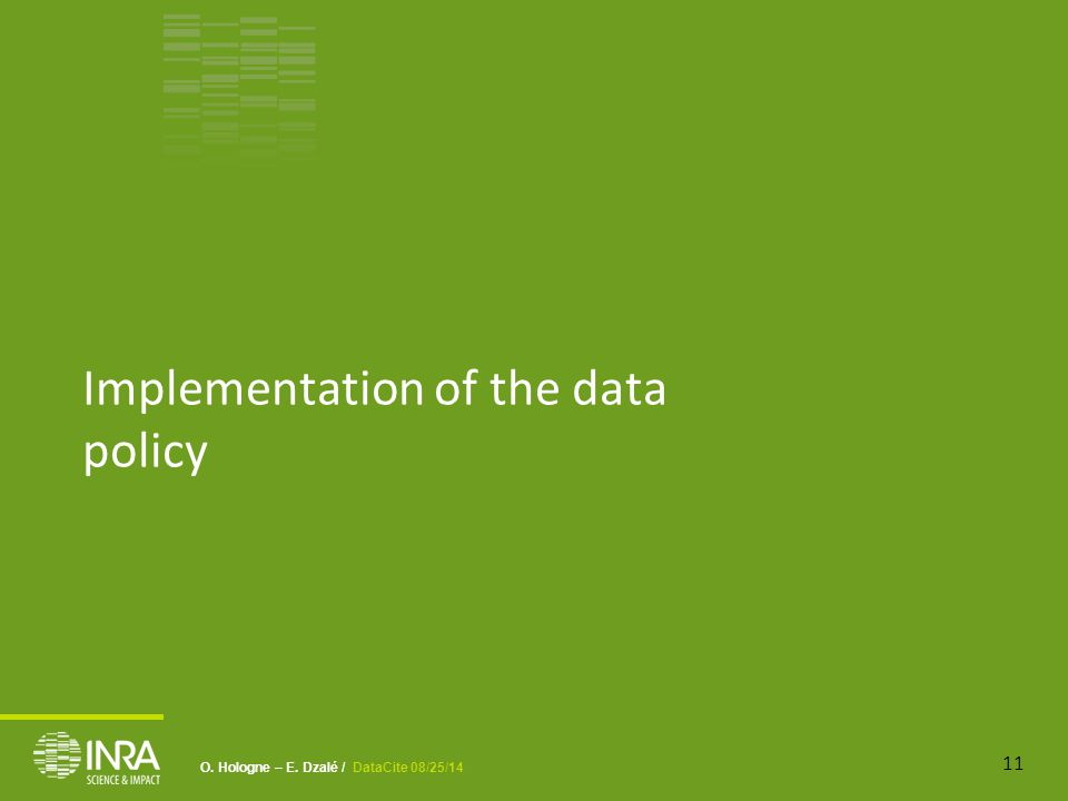 O. Hologne – E. Dzalé / DataCite 08/25/14 Implementation of the data policy 11