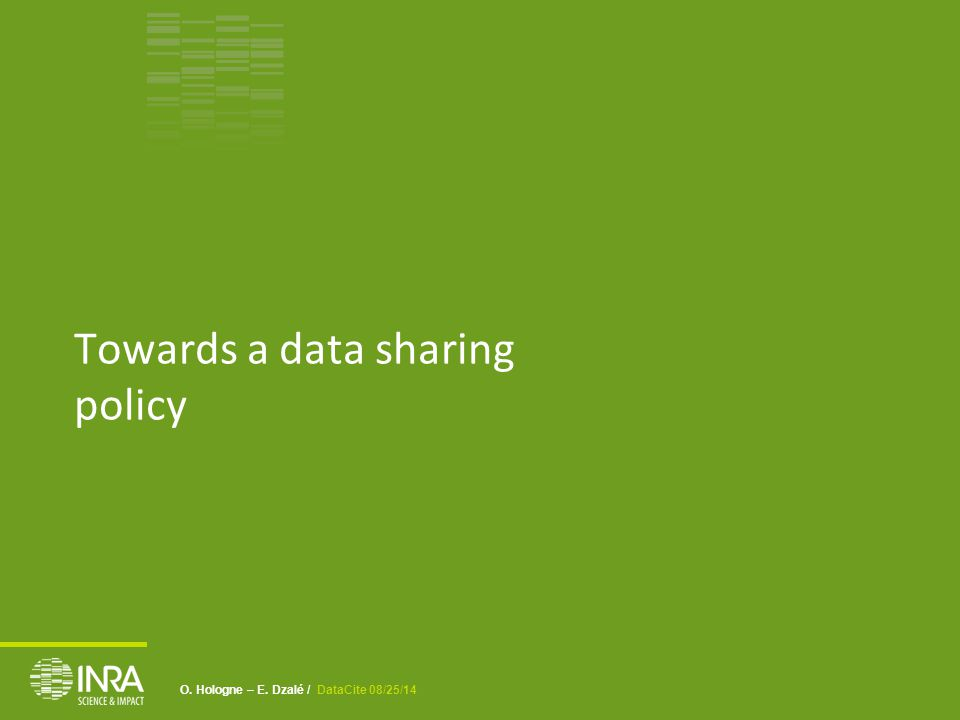O. Hologne – E. Dzalé / DataCite 08/25/14 Towards a data sharing policy