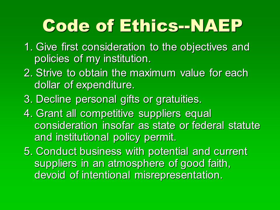 Code of Ethics--NAEP 1. Give first consideration to the objectives and policies of my institution. 2. Strive to obtain the maximum value for each doll