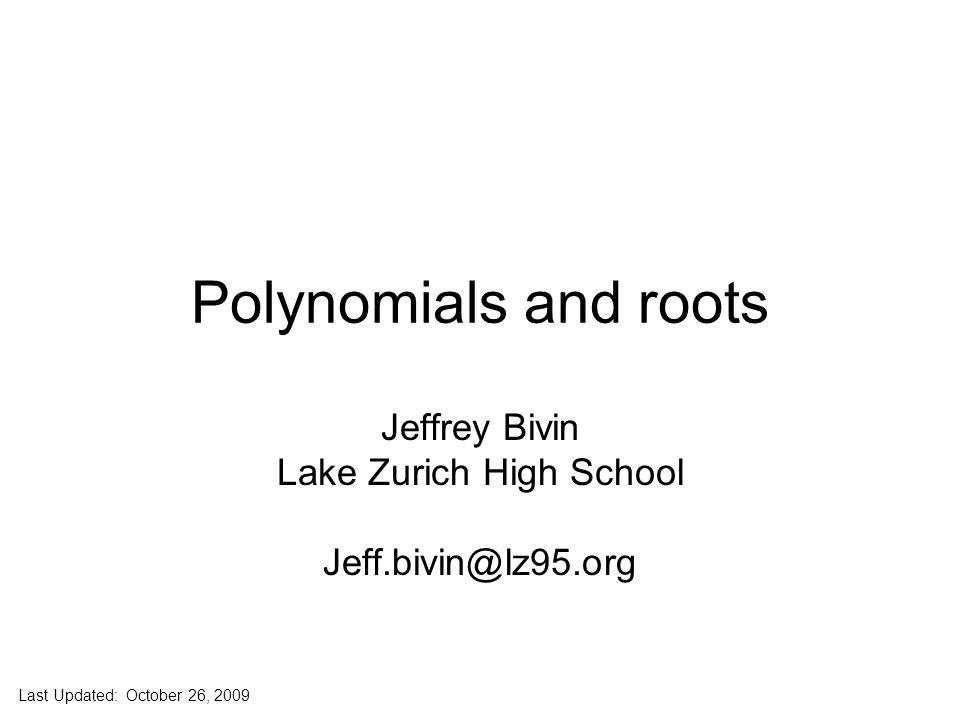 Jeff Bivin -- LZHS Write a 4 th degree polynomial with the given the roots of 1, 2, 3, 4 F(x) = (x – 1)(x – 2)(x – 3)(x – 4) F(x) = (x 2 – 3x + 2)(x 2 – 7x + 12) F(x) = x 4 – 7x 3 + 12x 2 -3x 3 + 21x 2 - 36x 2x 2 - 14x + 24 F(x) = x 4 – 10x 3 + 35x 2 – 50x + 24