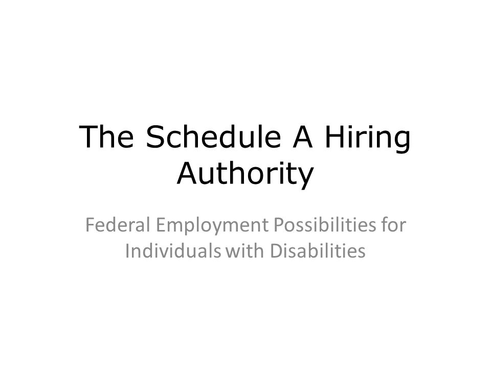 The Schedule A Hiring Authority Federal Employment Possibilities for Individuals with Disabilities