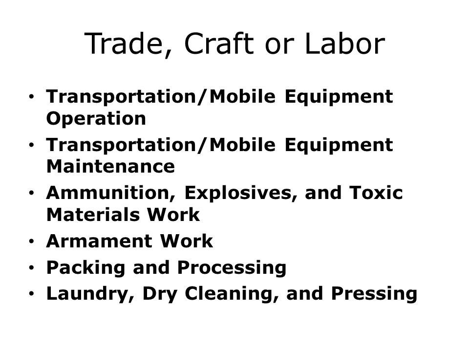 Trade, Craft or Labor Transportation/Mobile Equipment Operation Transportation/Mobile Equipment Maintenance Ammunition, Explosives, and Toxic Material
