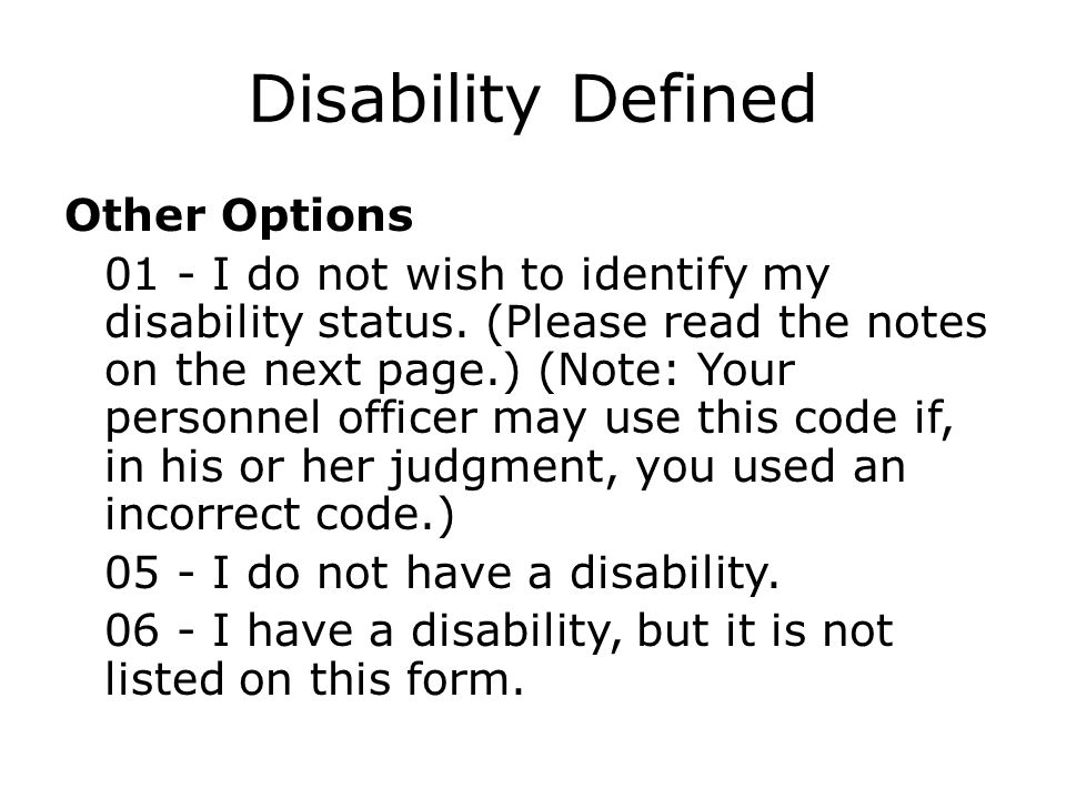 Disability Defined Other Options 01 - I do not wish to identify my disability status. (Please read the notes on the next page.) (Note: Your personnel