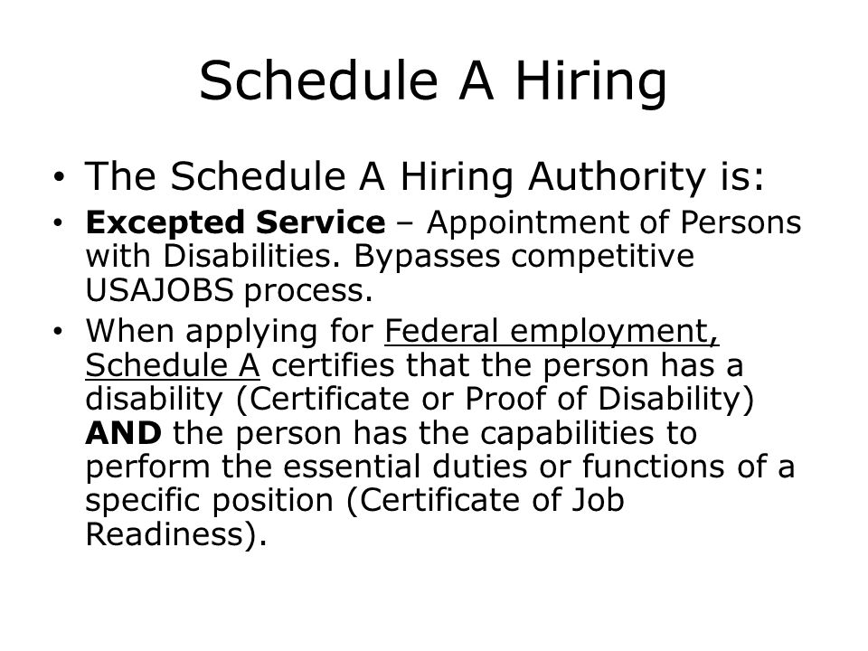 Schedule A Hiring The Schedule A Hiring Authority is: Excepted Service – Appointment of Persons with Disabilities. Bypasses competitive USAJOBS proces