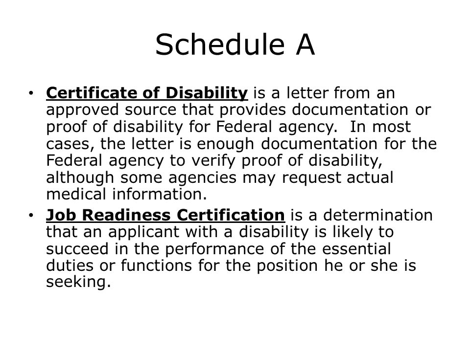 Schedule A Certificate of Disability is a letter from an approved source that provides documentation or proof of disability for Federal agency. In mos