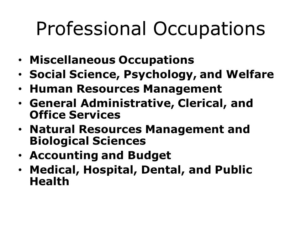 Professional Occupations Miscellaneous Occupations Social Science, Psychology, and Welfare Human Resources Management General Administrative, Clerical