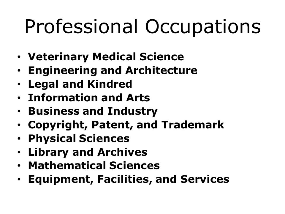 Professional Occupations Veterinary Medical Science Engineering and Architecture Legal and Kindred Information and Arts Business and Industry Copyrigh