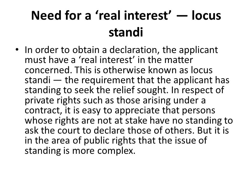 Need for a 'real interest' — locus standi In order to obtain a declaration, the applicant must have a 'real interest' in the matter concerned.