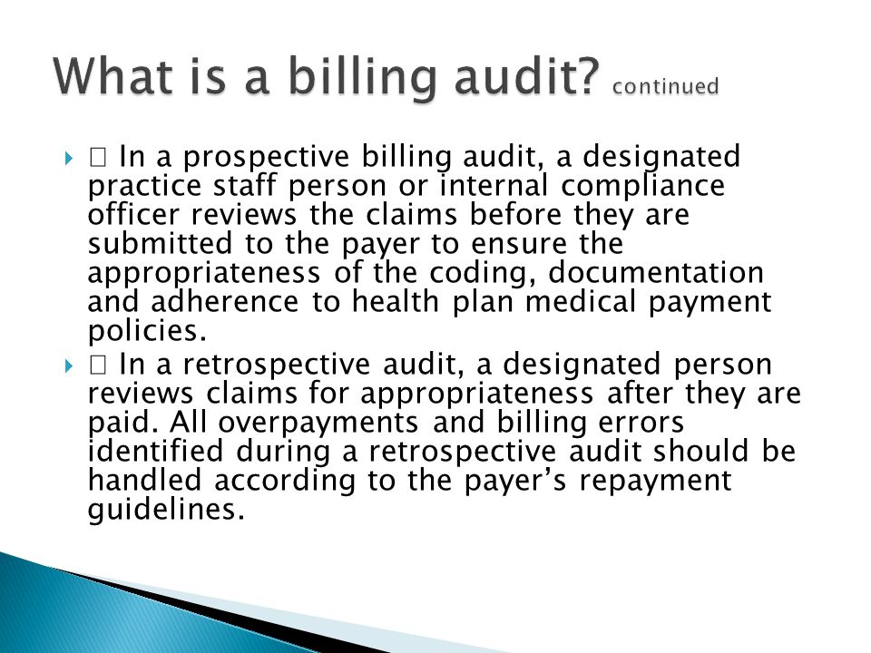 In a prospective billing audit, a designated practice staff person or internal compliance officer reviews the claims before they are submitted to th